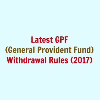 Latest GPF Withdrawal new rules 2017 SPF Central Govt employees PF Partial withdrawal advance loan medical marriage house purchase